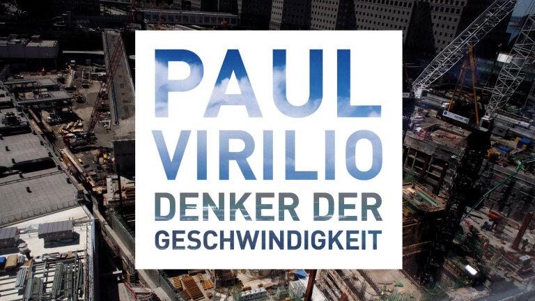 Paul Virilio – Denker der Geschwindigkeit
