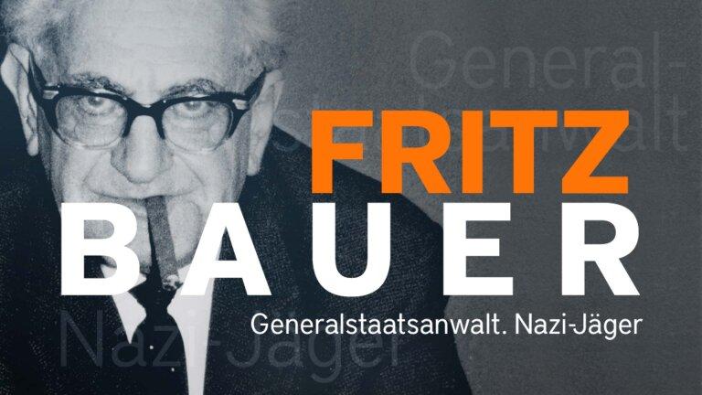 Fritz Bauer Generalstaatsanwalt. Nazi-Jäger